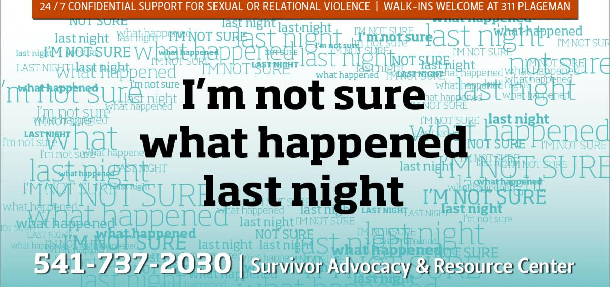 Contact the Survivor Advocacy Resource Center 24 hours a day at 541-737-2030